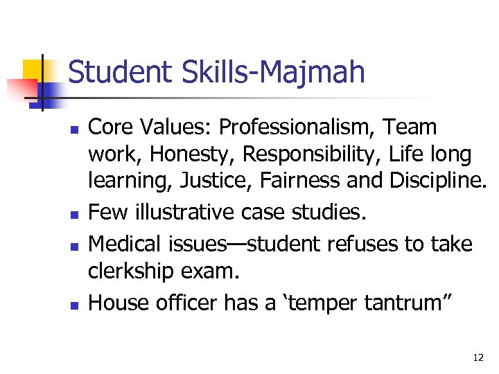 Student Skills-Majmah n n Core Values: Professionalism, Team work, Honesty, Responsibility, Life long learning,