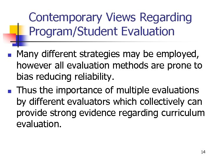 Contemporary Views Regarding Program/Student Evaluation n n Many different strategies may be employed, however