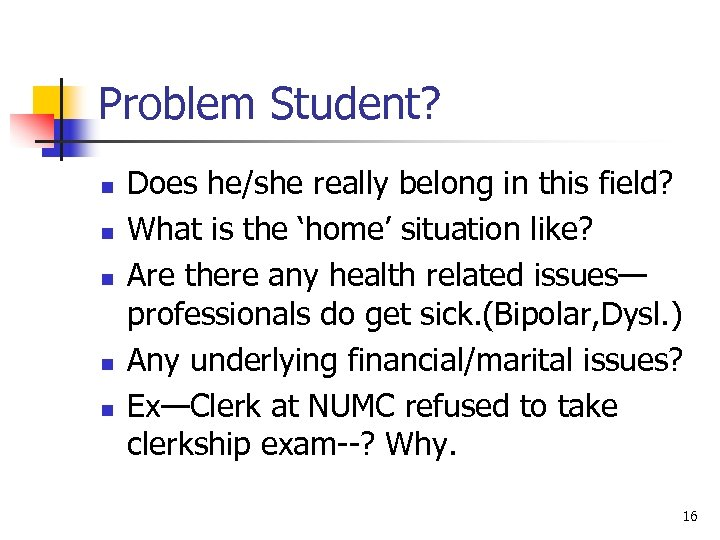 Problem Student? n n n Does he/she really belong in this field? What is