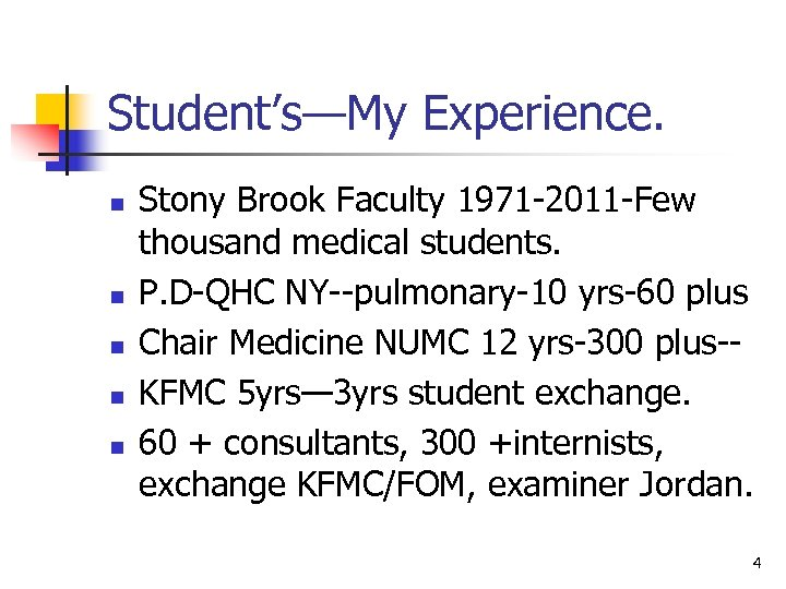 Student's—My Experience. n n n Stony Brook Faculty 1971 -2011 -Few thousand medical students.