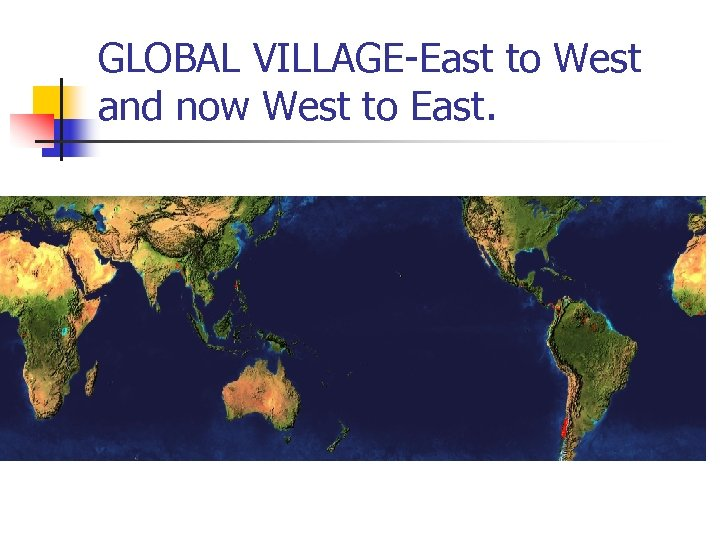 GLOBAL VILLAGE-East to West and now West to East.