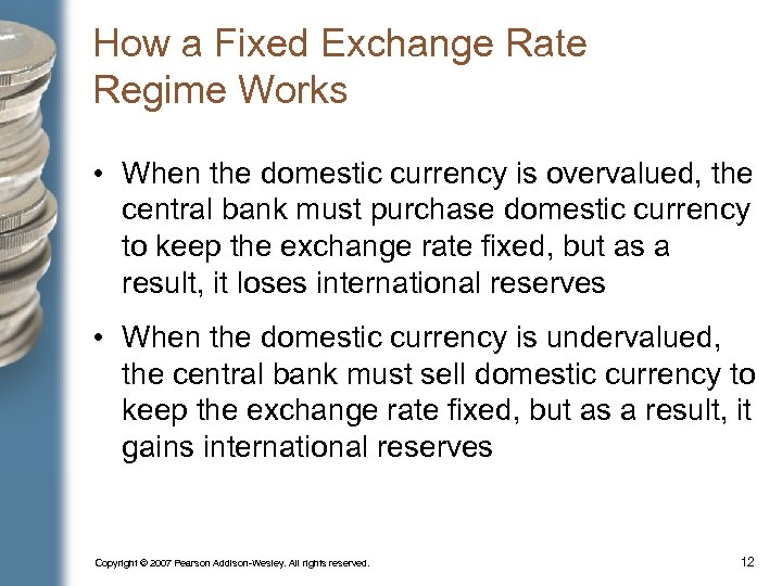 How a Fixed Exchange Rate Regime Works • When the domestic currency is overvalued,