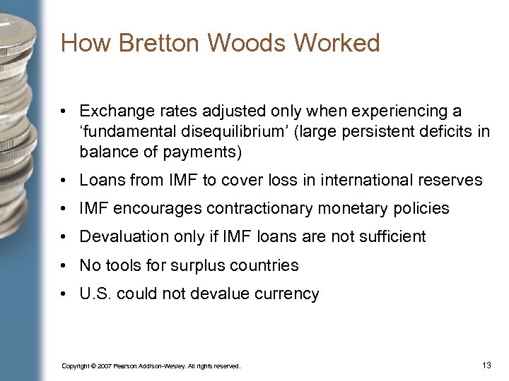How Bretton Woods Worked • Exchange rates adjusted only when experiencing a 'fundamental disequilibrium'