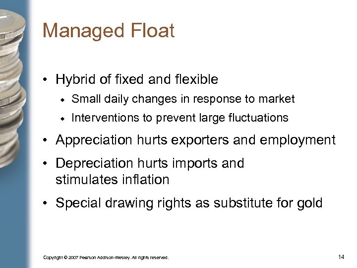 Managed Float • Hybrid of fixed and flexible Small daily changes in response to