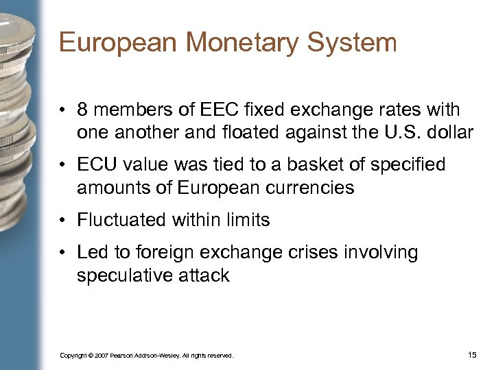 European Monetary System • 8 members of EEC fixed exchange rates with one another