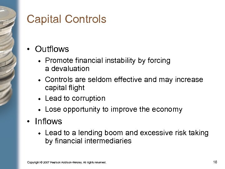 Capital Controls • Outflows Promote financial instability by forcing a devaluation Controls are seldom