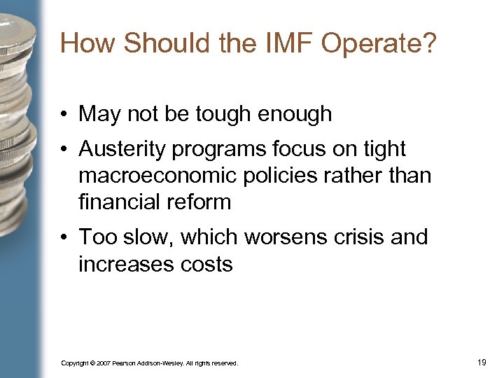How Should the IMF Operate? • May not be tough enough • Austerity programs