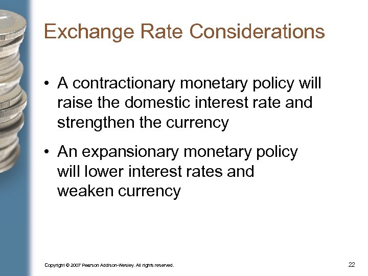 Exchange Rate Considerations • A contractionary monetary policy will raise the domestic interest rate