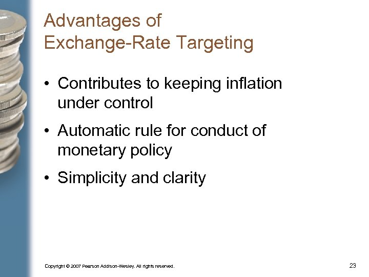 Advantages of Exchange-Rate Targeting • Contributes to keeping inflation under control • Automatic rule