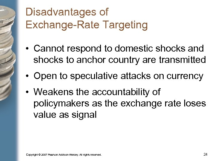 Disadvantages of Exchange-Rate Targeting • Cannot respond to domestic shocks and shocks to anchor
