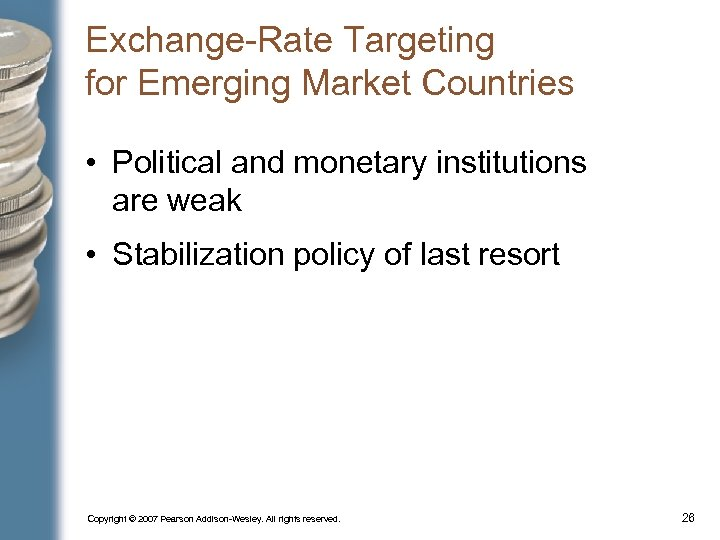 Exchange-Rate Targeting for Emerging Market Countries • Political and monetary institutions are weak •