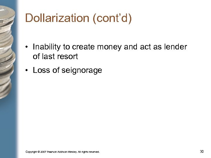 Dollarization (cont'd) • Inability to create money and act as lender of last resort