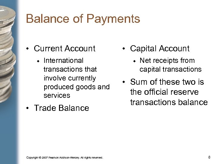 Balance of Payments • Current Account International transactions that involve currently produced goods and