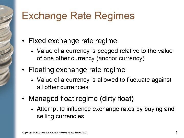 Exchange Rate Regimes • Fixed exchange rate regime Value of a currency is pegged