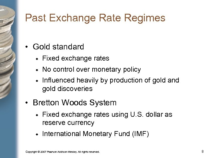 Past Exchange Rate Regimes • Gold standard Fixed exchange rates No control over monetary