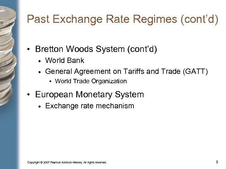 Past Exchange Rate Regimes (cont'd) • Bretton Woods System (cont'd) World Bank General Agreement