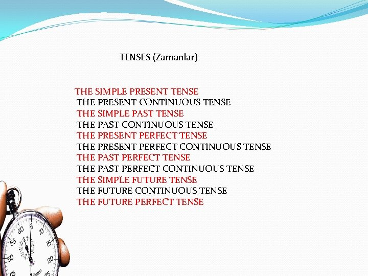TENSES (Zamanlar) THE SIMPLE PRESENT TENSE THE PRESENT CONTINUOUS TENSE THE SIMPLE PAST
