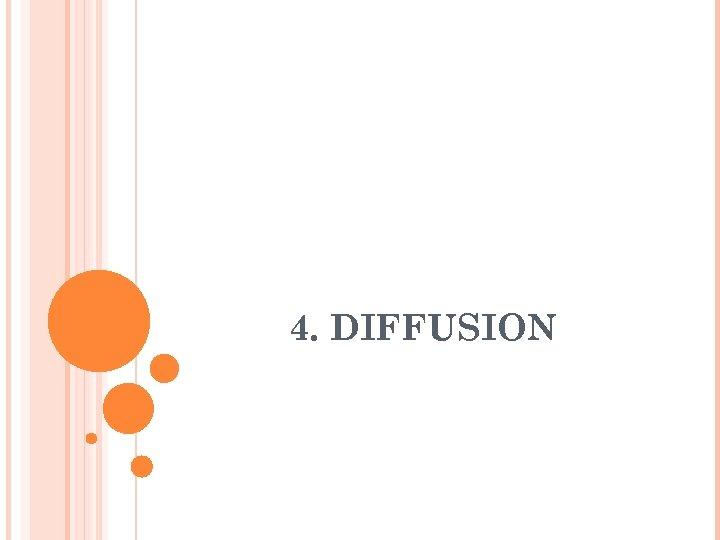 4. DIFFUSION