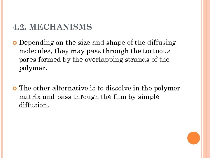 4. 2. MECHANISMS Depending on the size and shape of the diffusing molecules, they