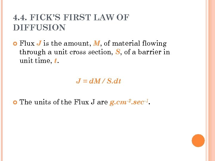 4. 4. FICK'S FIRST LAW OF DIFFUSION Flux J is the amount, M, of