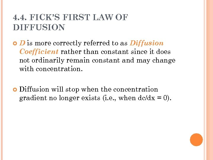 4. 4. FICK'S FIRST LAW OF DIFFUSION D is more correctly referred to as