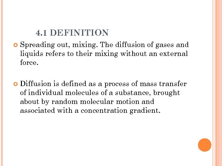 4. 1 DEFINITION Spreading out, mixing. The diffusion of gases and liquids refers to