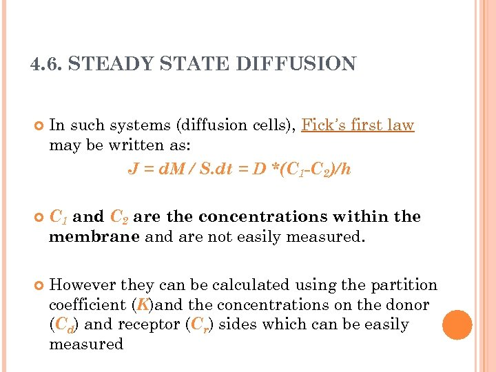 4. 6. STEADY STATE DIFFUSION In such systems (diffusion cells), Fick's first law may