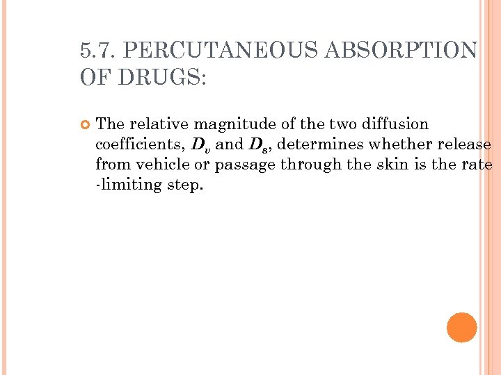 5. 7. PERCUTANEOUS ABSORPTION OF DRUGS: The relative magnitude of the two diffusion coefficients,