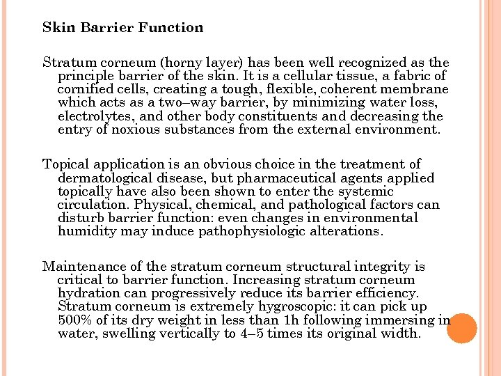 Skin Barrier Function Stratum corneum (horny layer) has been well recognized as the principle