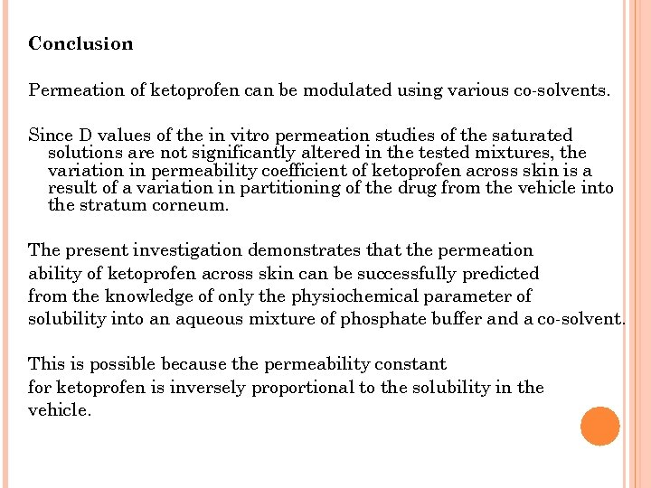 Conclusion Permeation of ketoprofen can be modulated using various co-solvents. Since D values of