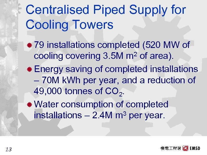 Centralised Piped Supply for Cooling Towers ® 79 installations completed (520 MW of cooling