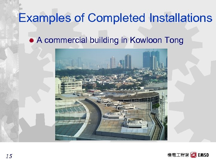 Examples of Completed Installations ®A 15 15 commercial building in Kowloon Tong