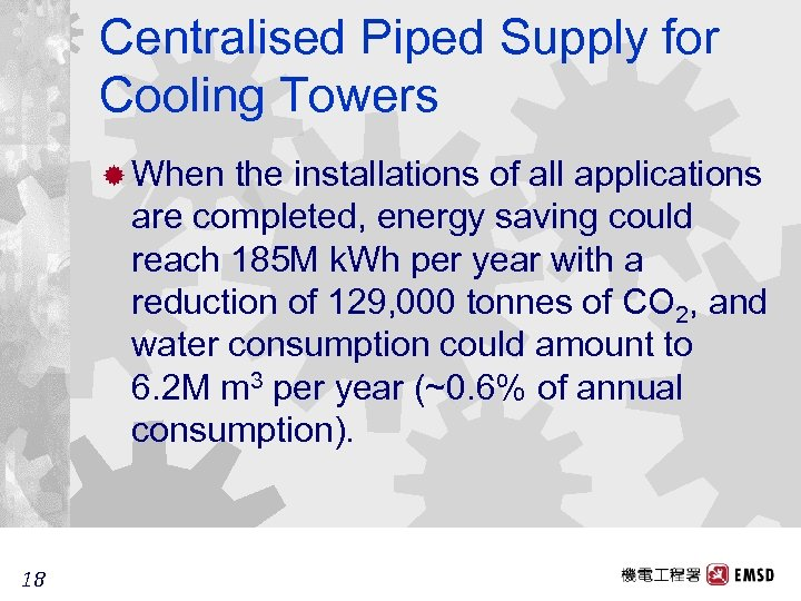Centralised Piped Supply for Cooling Towers ® When the installations of all applications are