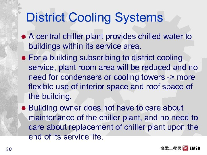 District Cooling Systems ®A central chiller plant provides chilled water to buildings within its