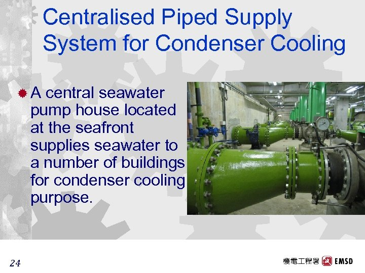 Centralised Piped Supply System for Condenser Cooling ®A central seawater pump house located at