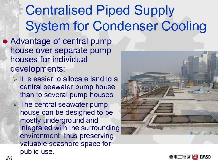 Centralised Piped Supply System for Condenser Cooling ® Advantage of central pump house over