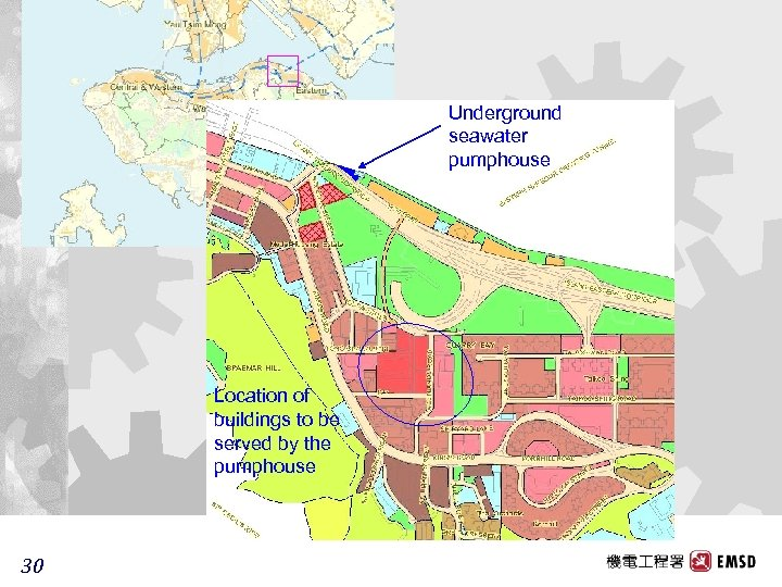Underground seawater pumphouse Location of buildings to be served by the pumphouse 30 30