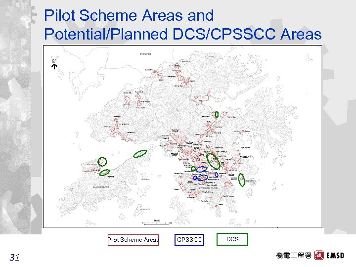 Pilot Scheme Areas and Potential/Planned DCS/CPSSCC Areas Pilot Scheme Areas 31 31 CPSSCC DCS