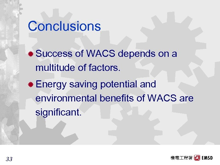 Conclusions ® Success of WACS depends on a multitude of factors. ® Energy saving