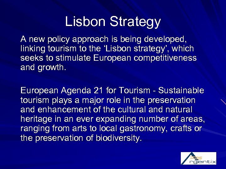 Lisbon Strategy A new policy approach is being developed, linking tourism to the 'Lisbon