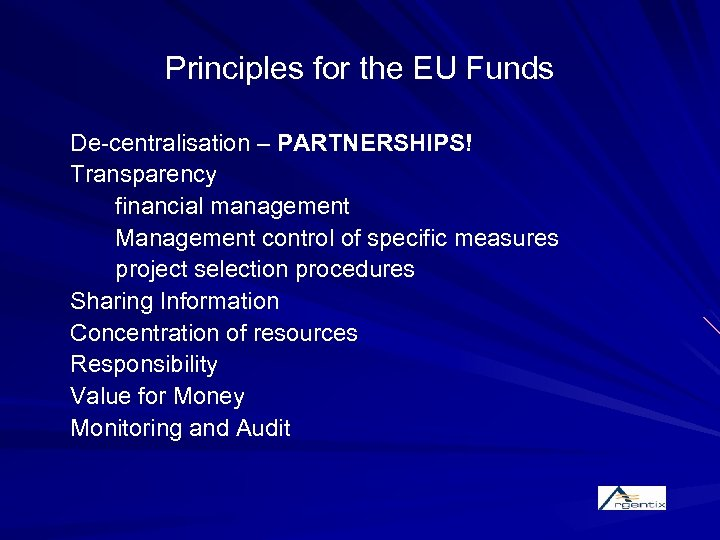 Principles for the EU Funds De-centralisation – PARTNERSHIPS! Transparency financial management Management control of