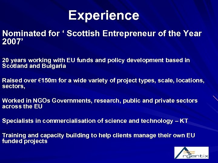 Experience Nominated for ' Scottish Entrepreneur of the Year 2007' 20 years working with