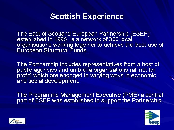Scottish Experience The East of Scotland European Partnership (ESEP) established in 1995 is a