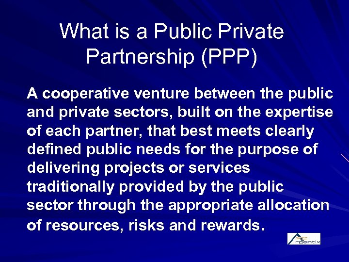 What is a Public Private Partnership (PPP) A cooperative venture between the public and