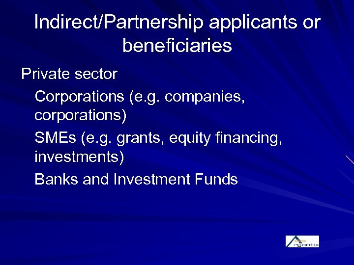 Indirect/Partnership applicants or beneficiaries Private sector Corporations (e. g. companies, corporations) SMEs (e. g.
