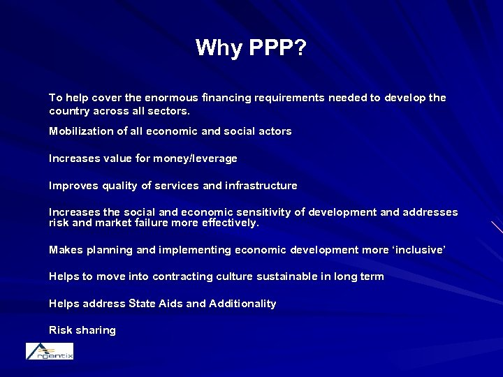 Why PPP? To help cover the enormous financing requirements needed to develop the country