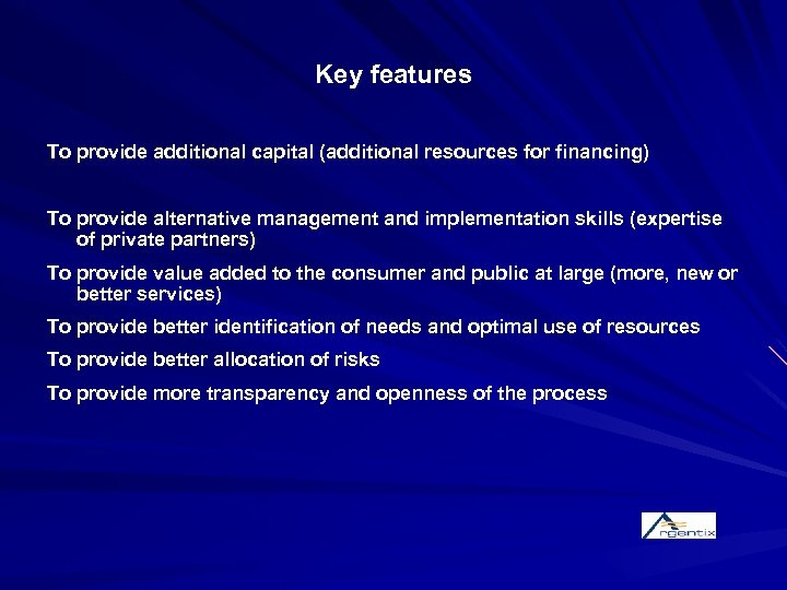 Key features To provide additional capital (additional resources for financing) To provide alternative management