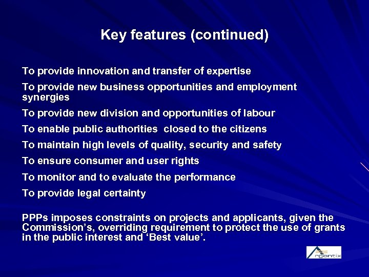 Key features (continued) To provide innovation and transfer of expertise To provide new business