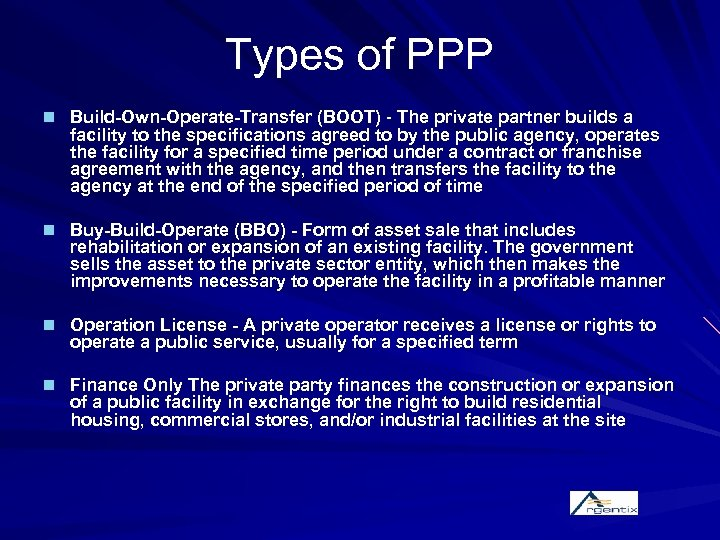 Types of PPP n Build-Own-Operate-Transfer (BOOT) - The private partner builds a facility to