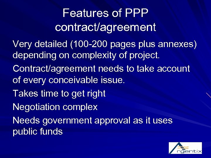 Features of PPP contract/agreement Very detailed (100 -200 pages plus annexes) depending on complexity